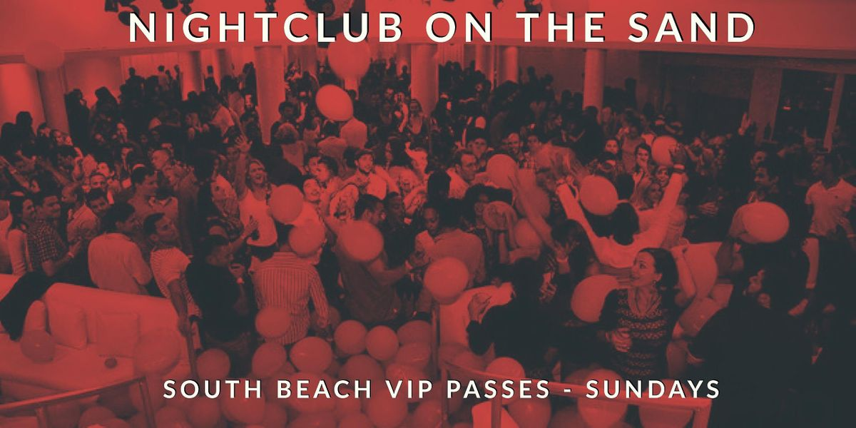 Sunday - Nightclub Party on the Beach - VIP Party Package Deal - Miami Beach Florida