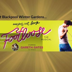 Footloose at Winter Gardens Blackpool