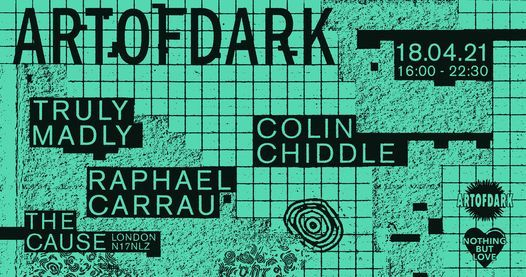 Art Of Dark w/ Truly Madly, Raphael Carrau & Colin Chiddle., 18 April | Event in Ilford | AllEvents.in