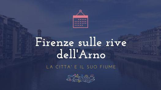 Firenze sulle rive dell'Arno: la città e il suo fiume - Novità!, 30 January | Event in Florence | AllEvents.in