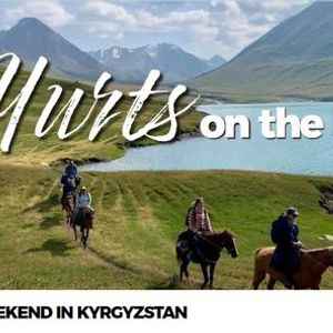 Yurts on the Rocks  Weekend in Kyrgyzstan