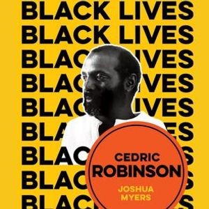 Joshua Myers presents Cedric Robinson The Time of the Black Radical Tradition