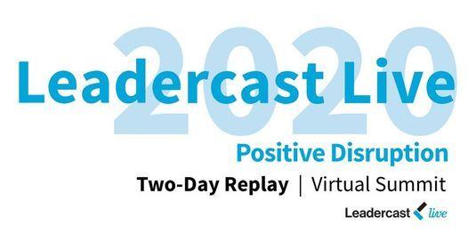 Leadercast 2020  Positive Disruption Virtual Summit  ON DEMAND