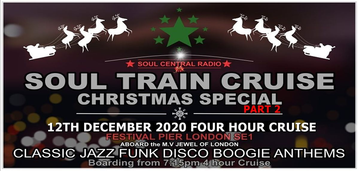 Soul Train Cruise (Christmas Special PT 2)12 December 2020, London