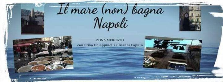 Il mare (non) bagna Napoli: Borgo Orefici e zona Mercato, 29 May | Event in Napoli | AllEvents.in