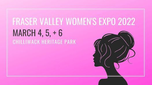 2022 - Fraser Valley Women's Expo, 4 March   Event in Chilliwack   AllEvents.in