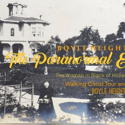 Boyle Heights The Paranormal Experience (The Woman In Black)