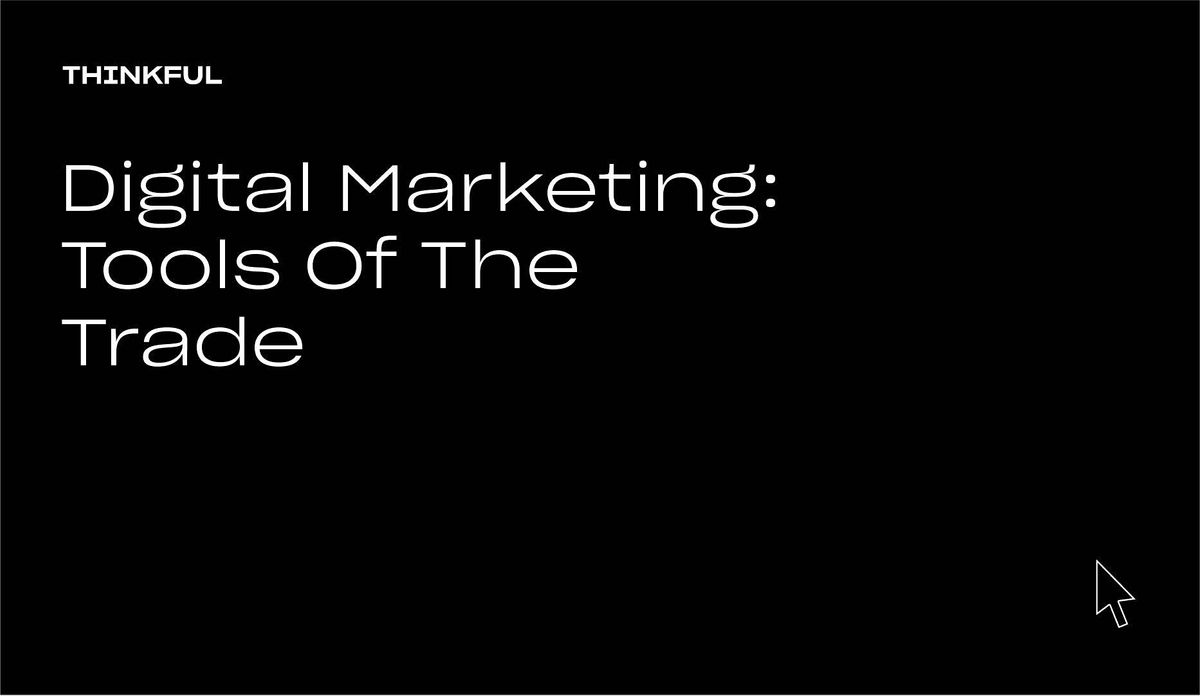 Thinkful Webinar    Tools Of The Trade: Digital Marketing, 30 September   Online Event   AllEvents.in