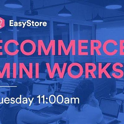 EasyStore Ecommerce Mini Workshops