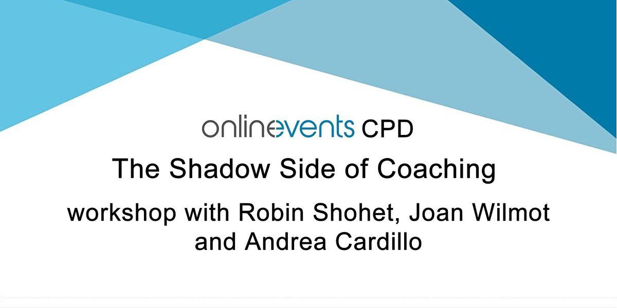 The Shadow Side of Coaching - Robin Shohet, Joan Wilmot & Andrea Cardillo, 27 September | Online Event