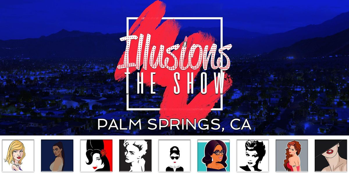 Illusions The Drag Queen Show Palm Springs CA - Drag Queen Dinner Show - P