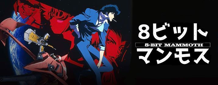 THE MUSIC OF COWBOY BEBOP Performed By 8-BIT MAMMOTH