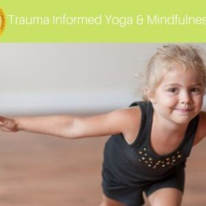 Trauma Informed Yoga & Mindfulness for Youth Workshop Day Two Certification Module
