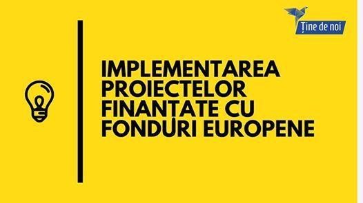 Implementarea proiectelor finantate cu fonduri europene
