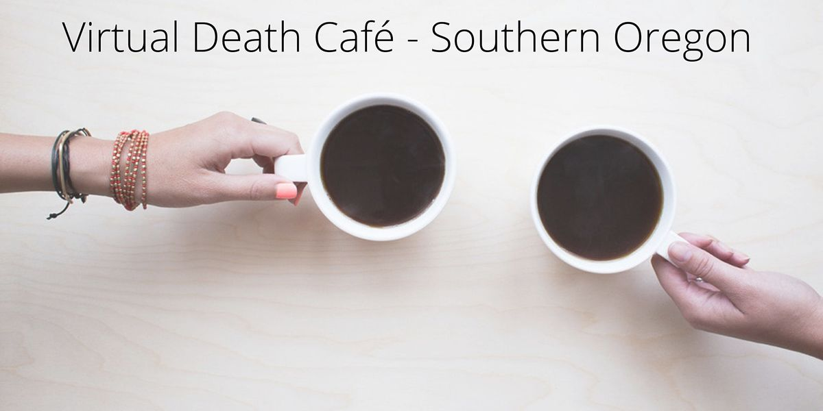 Death Cafe - Southern Oregon | Online Event | AllEvents.in