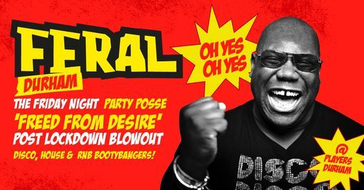 """FERAL Fridays Durham Present: """"FREED FROM DESIRE"""" • Post Lockdown Blowout! • 25th June at Players, 25 June"""