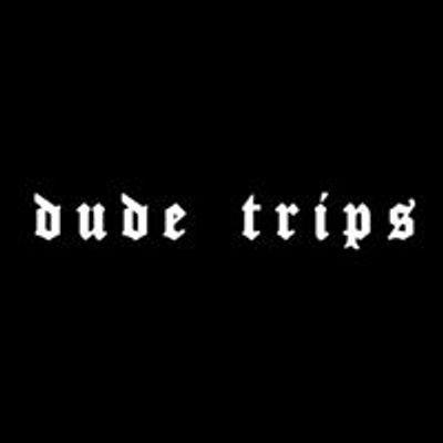 Dude Trips
