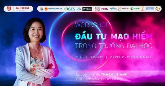 Workshop: ĐẦU TƯ MẠO HIỂM TRONG TRƯỜNG ĐẠI HỌC, 1 July   Event in Nakorn Panom   AllEvents.in