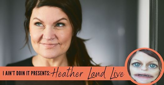 I Aint Doin It Presents Heather Land Live
