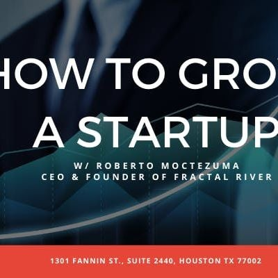 How to Grow a Startup  Roberto Moctezuma Founder & CEO Fractal River
