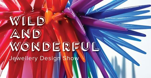Wild and Wonderful Jewellery Design Show