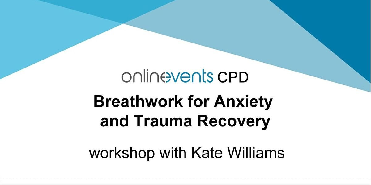 Breathwork for Anxiety and Trauma Recovery workshop with Kate Williams, 20 November | Online Event | AllEvents.in