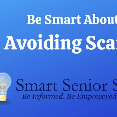 Smart Senior Series Be Smart About Avoiding Scams