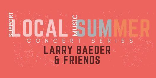 Local Summer Concert Series LARRY BAEDER & FRIENDS
