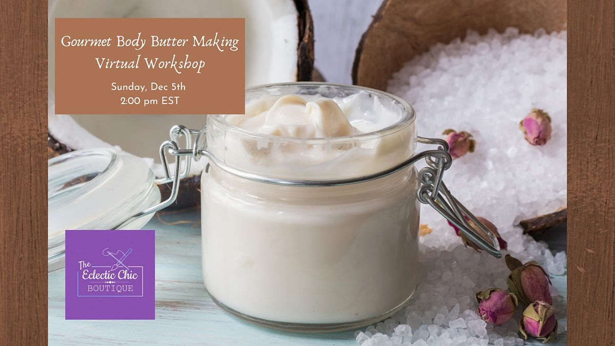 Gourmet Body Butter Making Virtual Workshop, 5 December   Online Event   AllEvents.in