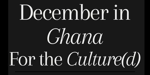 December in Ghana - For the Culture(d), 27 December | Event in Accra | AllEvents.in