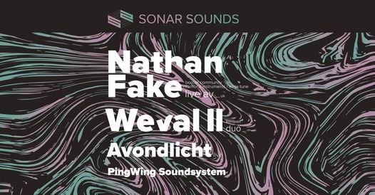 Nathan Fake • Weval II • Avondlicht • PingWing Soundsystem • <Sonar Sounds>, 22 October | AllEvents.in