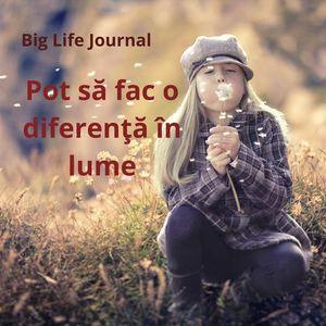 Big Life Journal - Pot sa fac o diferenta in lume