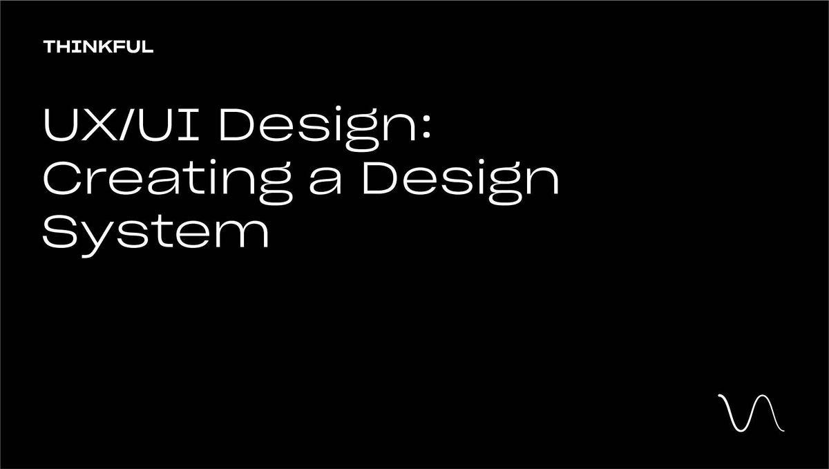 Thinkful Webinar    UX/UI Design: Creating A Design System, 19 September   Event in San Jose   AllEvents.in