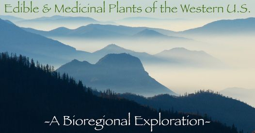 Edible & Medicinal Plants of the Western U.S. - A Bioregional Exploration, 22 September   Online Event