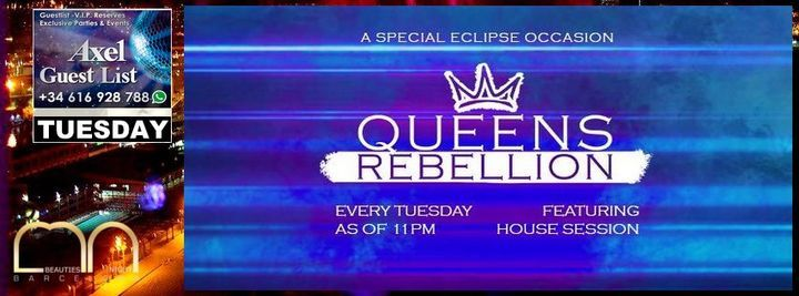 Tuesday  Queen Rebelion  Eclipse Barcelona  AXEL GUEST LIST