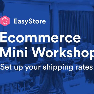 EasyStore Ecommerce Mini Workshop Set Up Your Shipping Rates